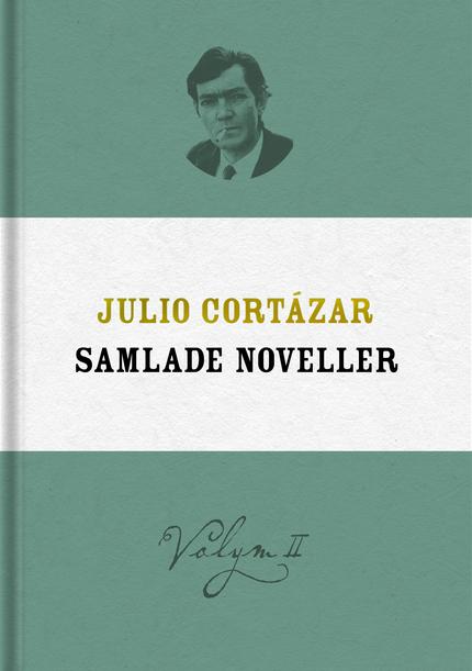 Julio Cortázar Samlade noveller ~ Volym II