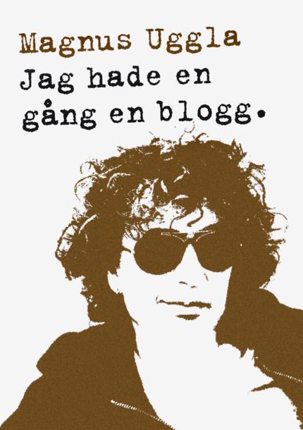 Magnus Uggla Jag hade en gång en blogg